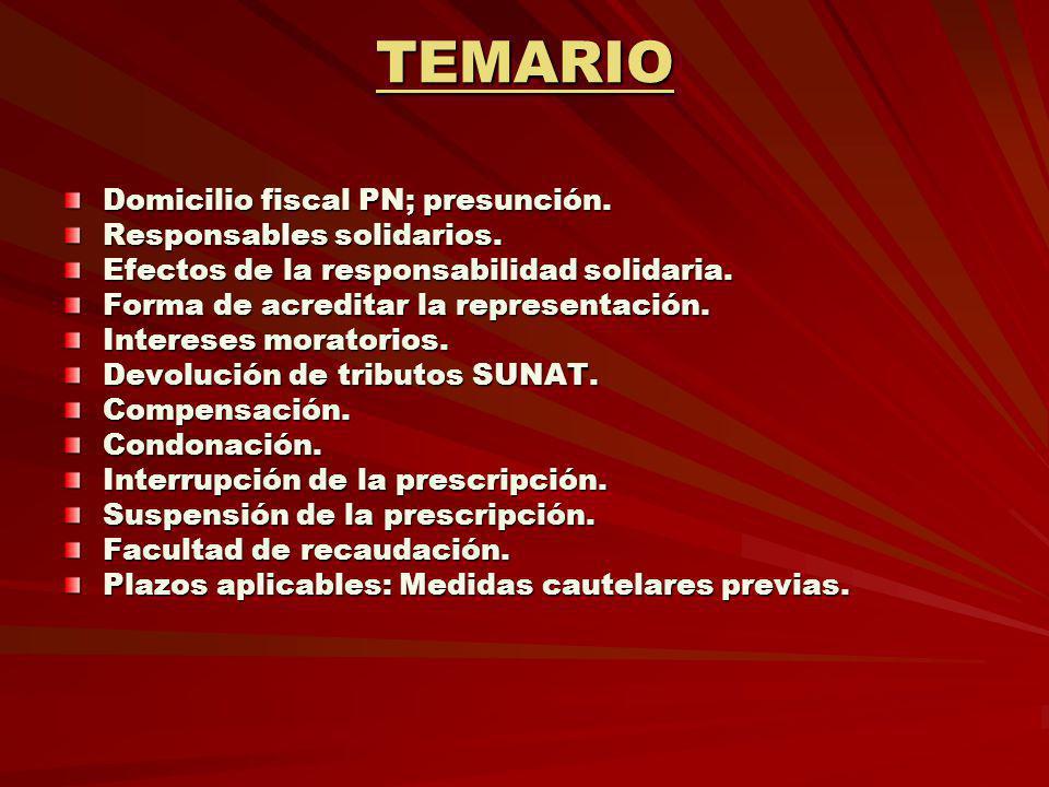 TEMARIO Domicilio fiscal PN; presunción. Responsables solidarios. Efectos de la responsabilidad solidaria. Forma de acreditar la representación. Inter
