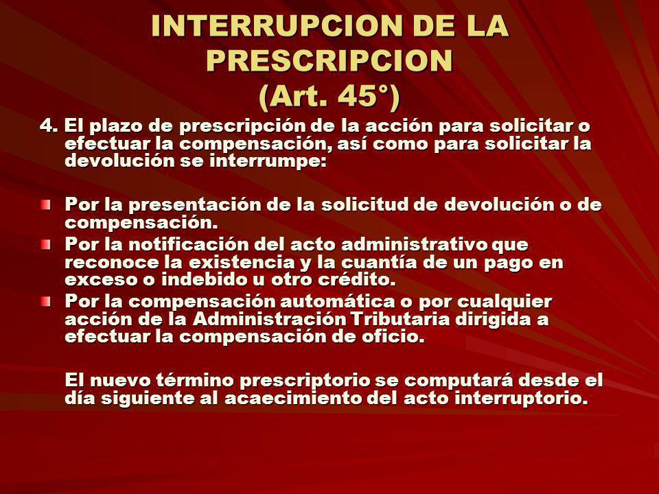 INTERRUPCION DE LA PRESCRIPCION (Art. 45°) 4. El plazo de prescripción de la acción para solicitar o efectuar la compensación, así como para solicitar