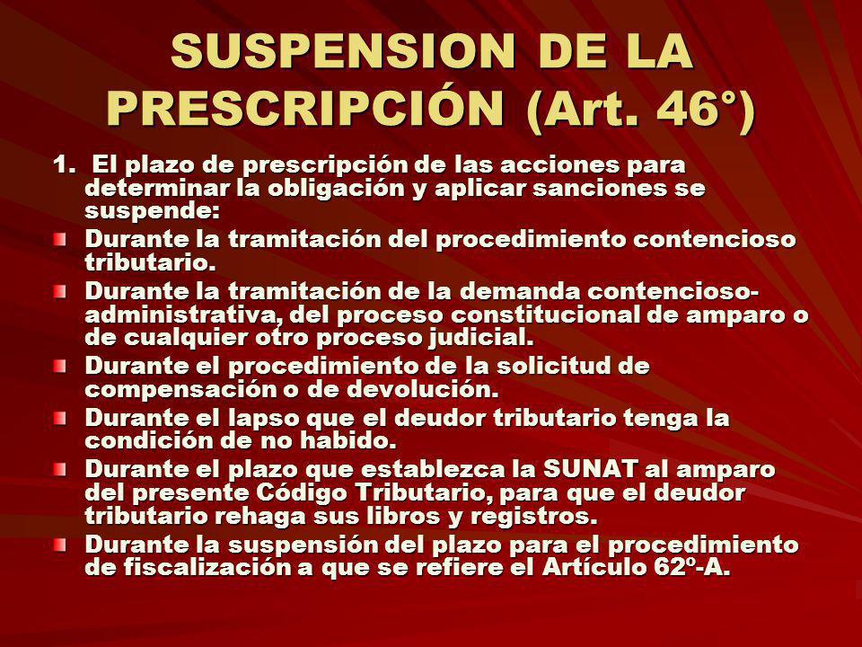SUSPENSION DE LA PRESCRIPCIÓN (Art. 46°) 1. El plazo de prescripción de las acciones para determinar la obligación y aplicar sanciones se suspende: Du