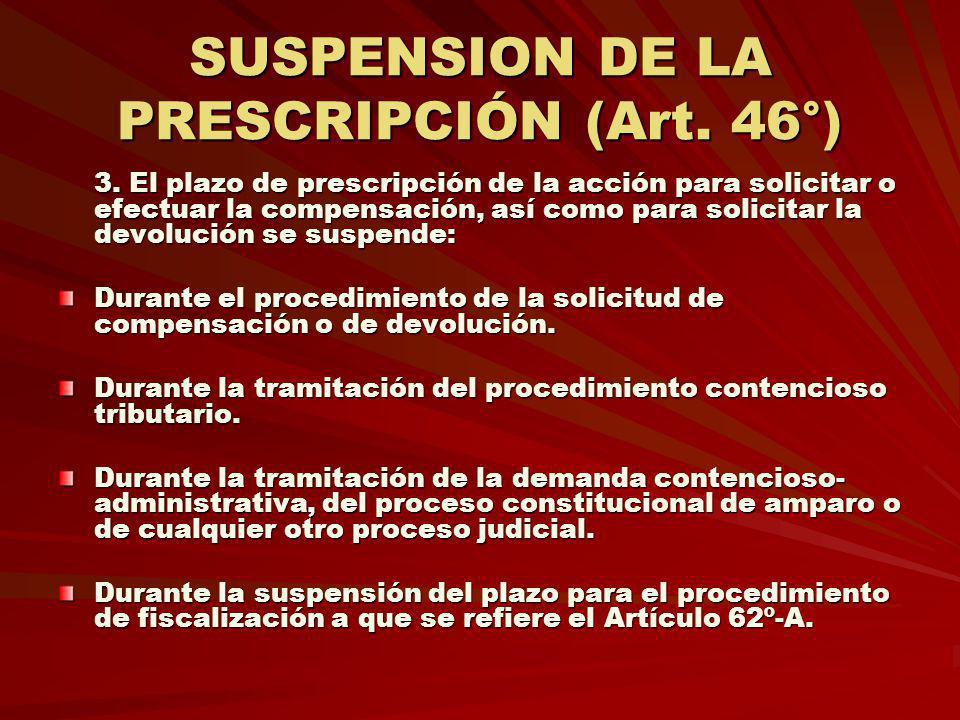 SUSPENSION DE LA PRESCRIPCIÓN (Art. 46°) 3. El plazo de prescripción de la acción para solicitar o efectuar la compensación, así como para solicitar l