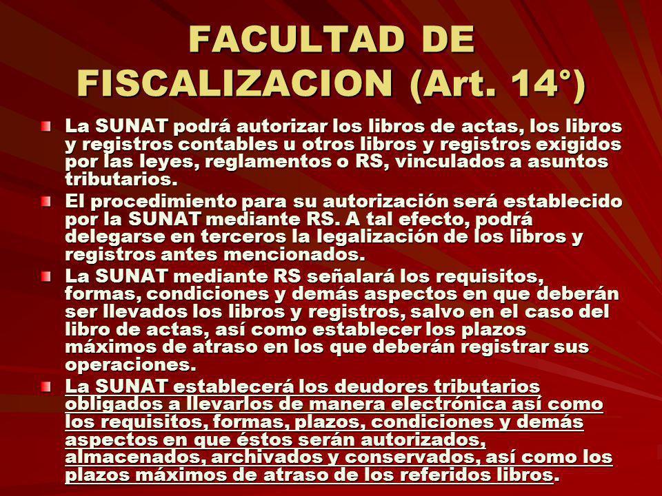 FACULTAD DE FISCALIZACION (Art. 14°) La SUNAT podrá autorizar los libros de actas, los libros y registros contables u otros libros y registros exigido