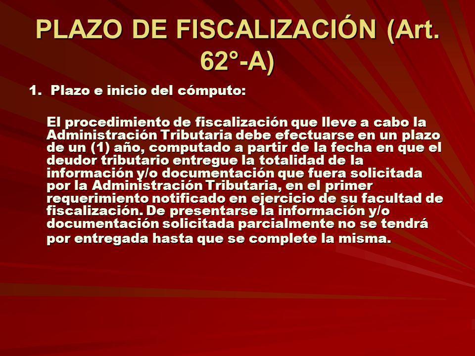 PLAZO DE FISCALIZACIÓN (Art. 62°-A) 1. Plazo e inicio del cómputo: El procedimiento de fiscalización que lleve a cabo la Administración Tributaria deb