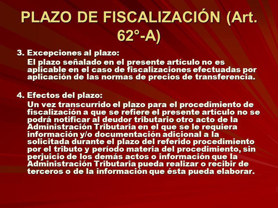 PLAZO DE FISCALIZACIÓN (Art. 62°-A) 3. Excepciones al plazo: El plazo señalado en el presente artículo no es aplicable en el caso de fiscalizaciones e