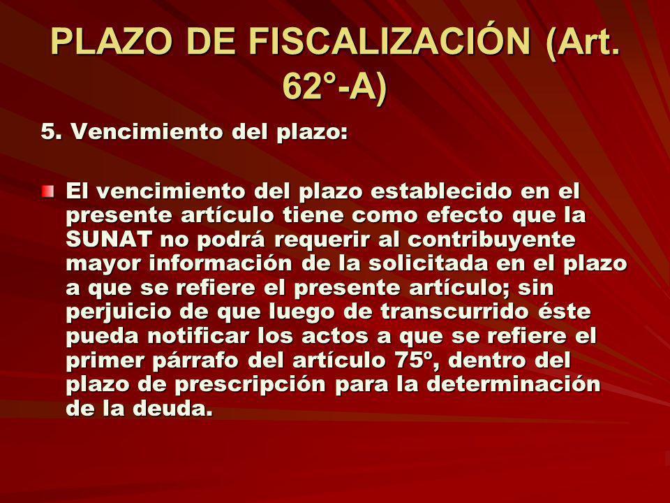 PLAZO DE FISCALIZACIÓN (Art. 62°-A) 5. Vencimiento del plazo: El vencimiento del plazo establecido en el presente artículo tiene como efecto que la SU