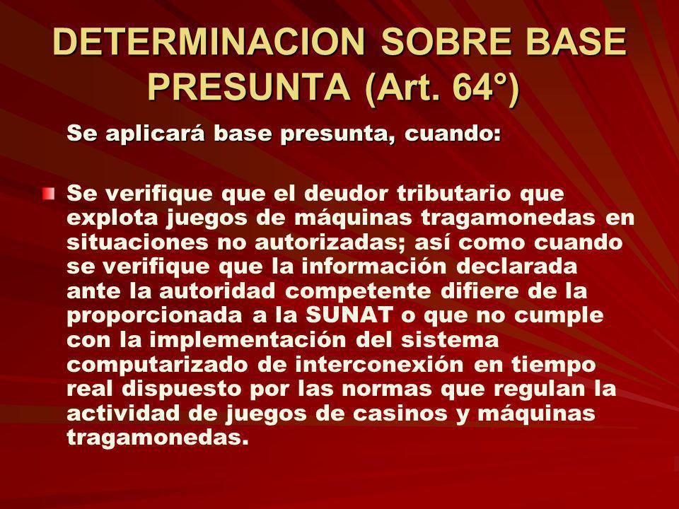 DETERMINACION SOBRE BASE PRESUNTA (Art. 64°) DETERMINACION SOBRE BASE PRESUNTA (Art. 64°) Se aplicará base presunta, cuando: Se verifique que el deudo