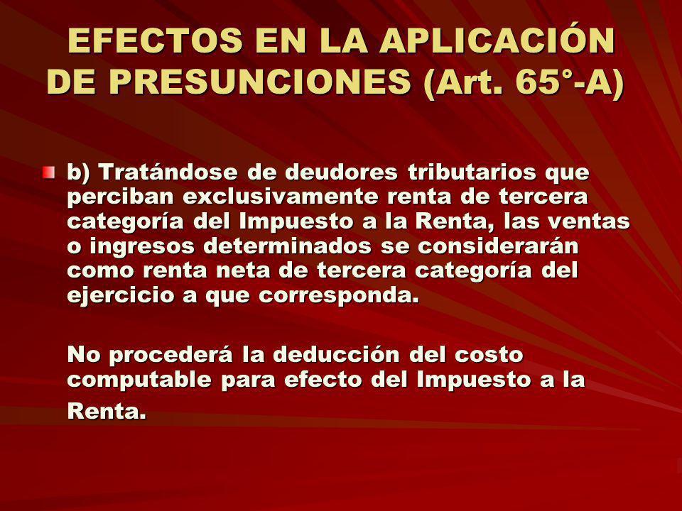 EFECTOS EN LA APLICACIÓN DE PRESUNCIONES (Art. 65°-A) EFECTOS EN LA APLICACIÓN DE PRESUNCIONES (Art. 65°-A) b) Tratándose de deudores tributarios que