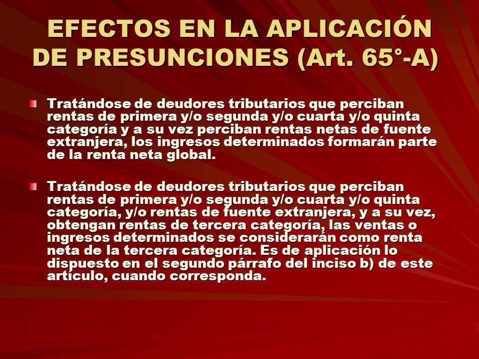 EFECTOS EN LA APLICACIÓN DE PRESUNCIONES (Art. 65°-A) EFECTOS EN LA APLICACIÓN DE PRESUNCIONES (Art. 65°-A) Tratándose de deudores tributarios que per