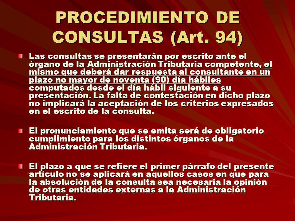 PROCEDIMIENTO DE CONSULTAS (Art. 94) Las consultas se presentarán por escrito ante el órgano de la Administración Tributaria competente, el mismo que
