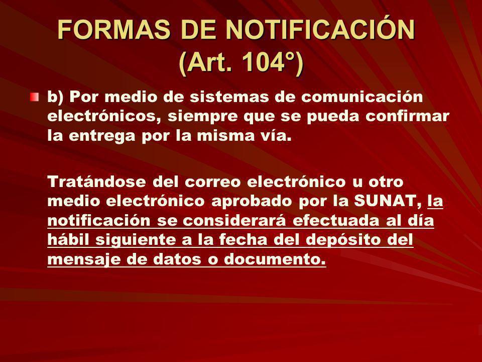 FORMAS DE NOTIFICACIÓN (Art. 104°) b) Por medio de sistemas de comunicación electrónicos, siempre que se pueda confirmar la entrega por la misma vía.