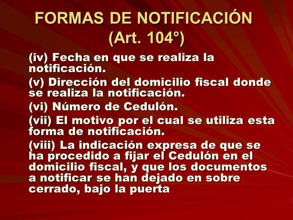 FORMAS DE NOTIFICACIÓN (Art. 104°) (iv) Fecha en que se realiza la notificación. (v) Dirección del domicilio fiscal donde se realiza la notificación.
