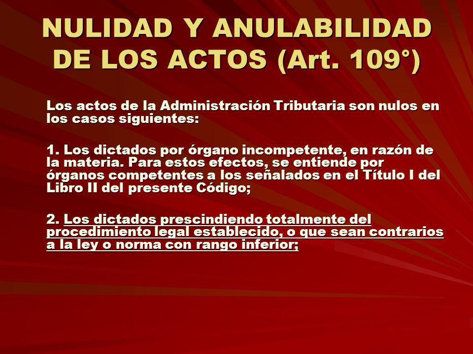 NULIDAD Y ANULABILIDAD DE LOS ACTOS (Art. 109°) Los actos de la Administración Tributaria son nulos en los casos siguientes: 1. Los dictados por órgan