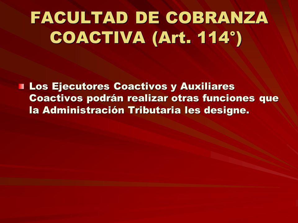 FACULTAD DE COBRANZA COACTIVA (Art. 114°) FACULTAD DE COBRANZA COACTIVA (Art. 114°) Los Ejecutores Coactivos y Auxiliares Coactivos podrán realizar ot