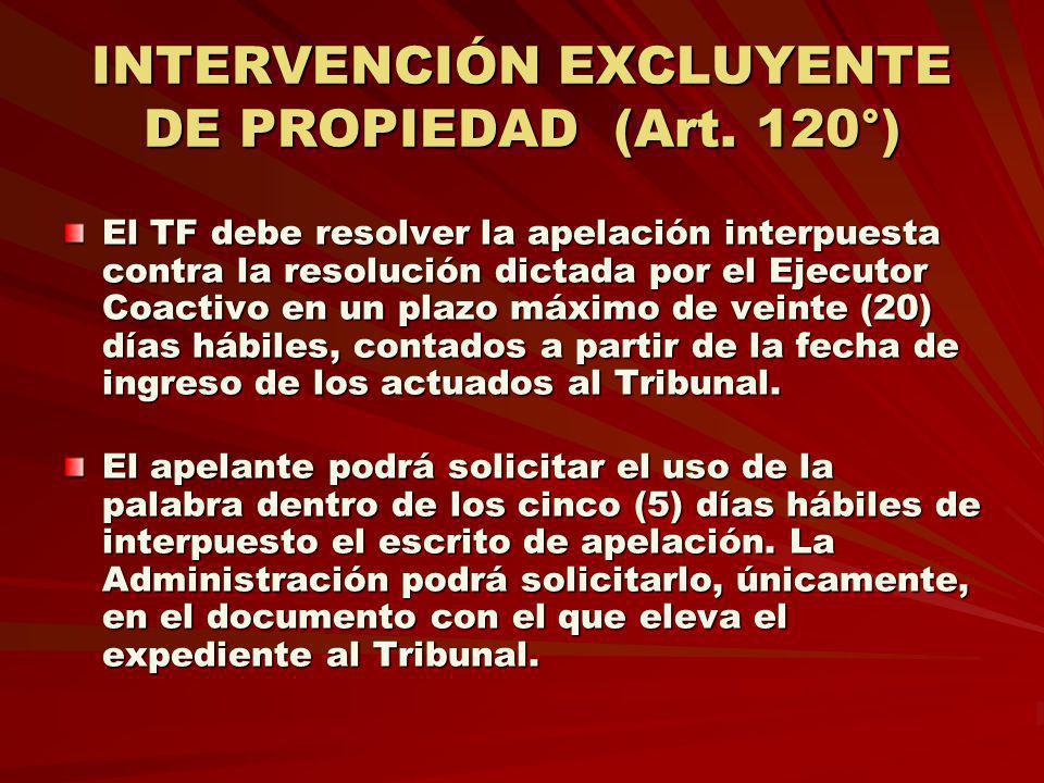 INTERVENCIÓN EXCLUYENTE DE PROPIEDAD (Art. 120°) El TF debe resolver la apelación interpuesta contra la resolución dictada por el Ejecutor Coactivo en