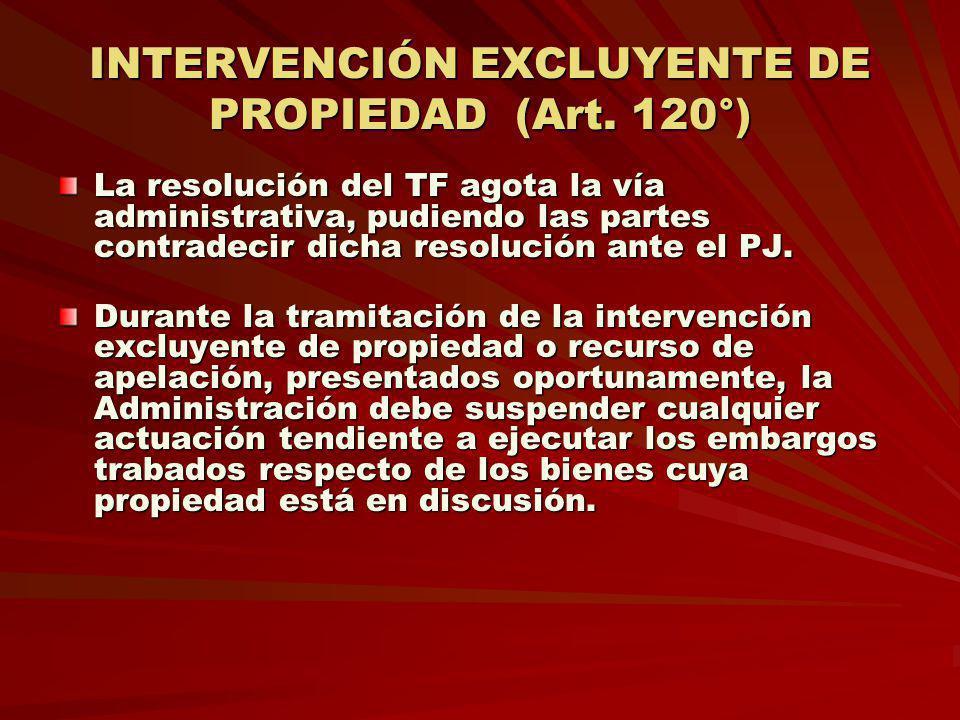 INTERVENCIÓN EXCLUYENTE DE PROPIEDAD (Art. 120°) La resolución del TF agota la vía administrativa, pudiendo las partes contradecir dicha resolución an