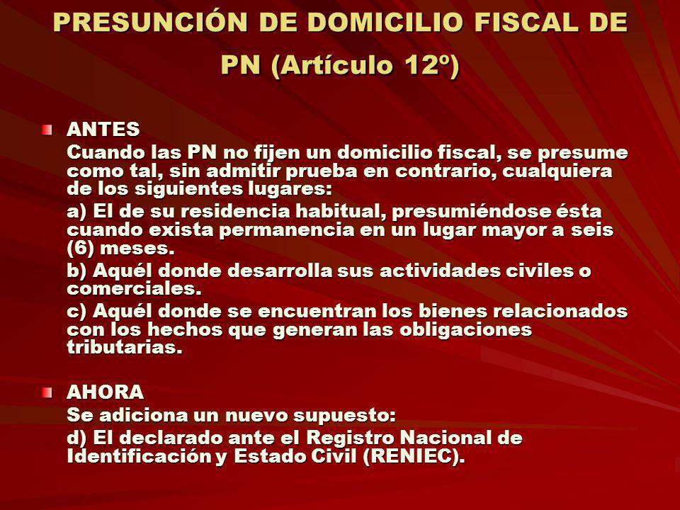 PRESUNCIÓN DE DOMICILIO FISCAL DE PN (Artículo 12º) ANTES Cuando las PN no fijen un domicilio fiscal, se presume como tal, sin admitir prueba en contr