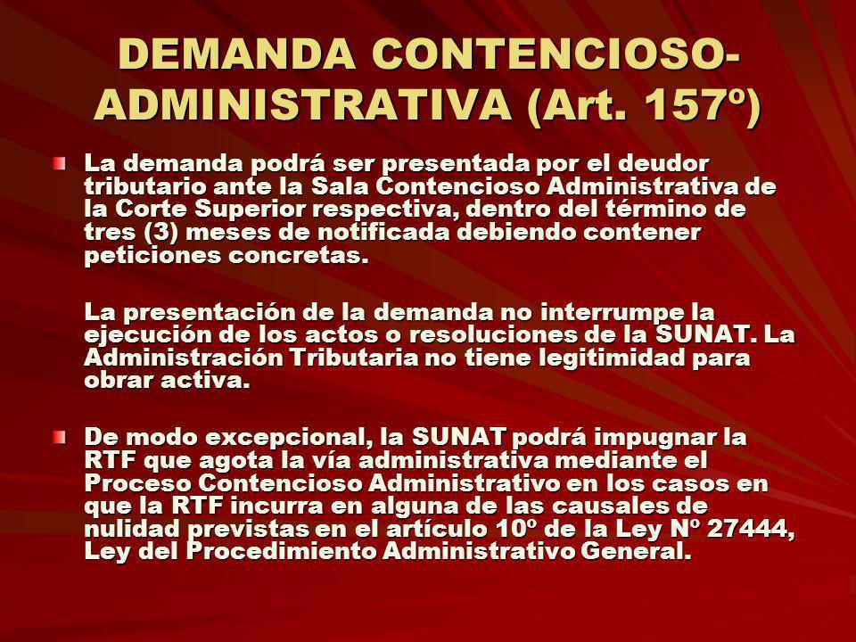 DEMANDA CONTENCIOSO- ADMINISTRATIVA (Art. 157º) La demanda podrá ser presentada por el deudor tributario ante la Sala Contencioso Administrativa de la