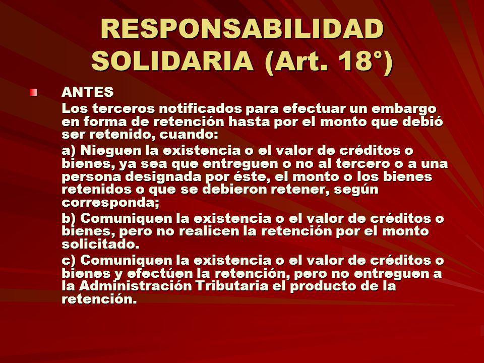RESPONSABILIDAD SOLIDARIA (Art. 18°) ANTES Los terceros notificados para efectuar un embargo en forma de retención hasta por el monto que debió ser re