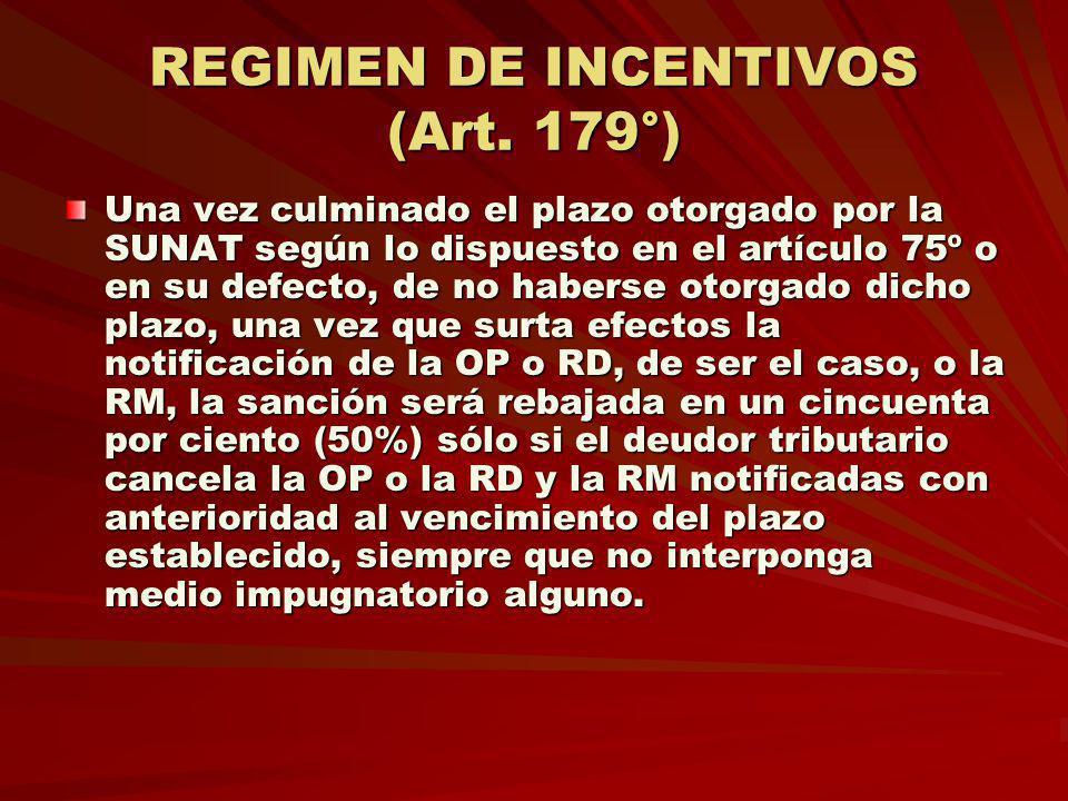 REGIMEN DE INCENTIVOS (Art. 179°) Una vez culminado el plazo otorgado por la SUNAT según lo dispuesto en el artículo 75º o en su defecto, de no habers