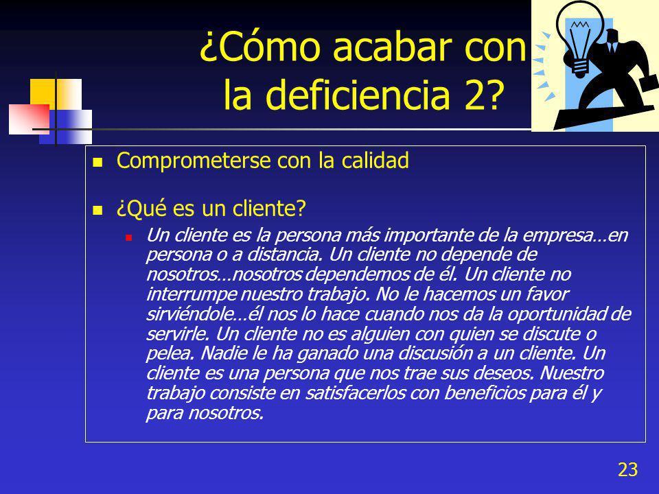 23 ¿Cómo acabar con la deficiencia 2? Comprometerse con la calidad ¿Qué es un cliente? Un cliente es la persona más importante de la empresa…en person