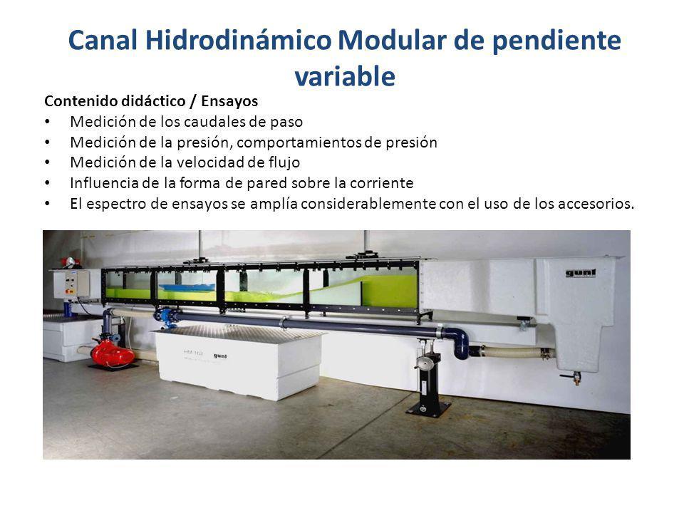 Canal Hidrodinámico Modular de pendiente variable Contenido didáctico / Ensayos Medición de los caudales de paso Medición de la presión, comportamient