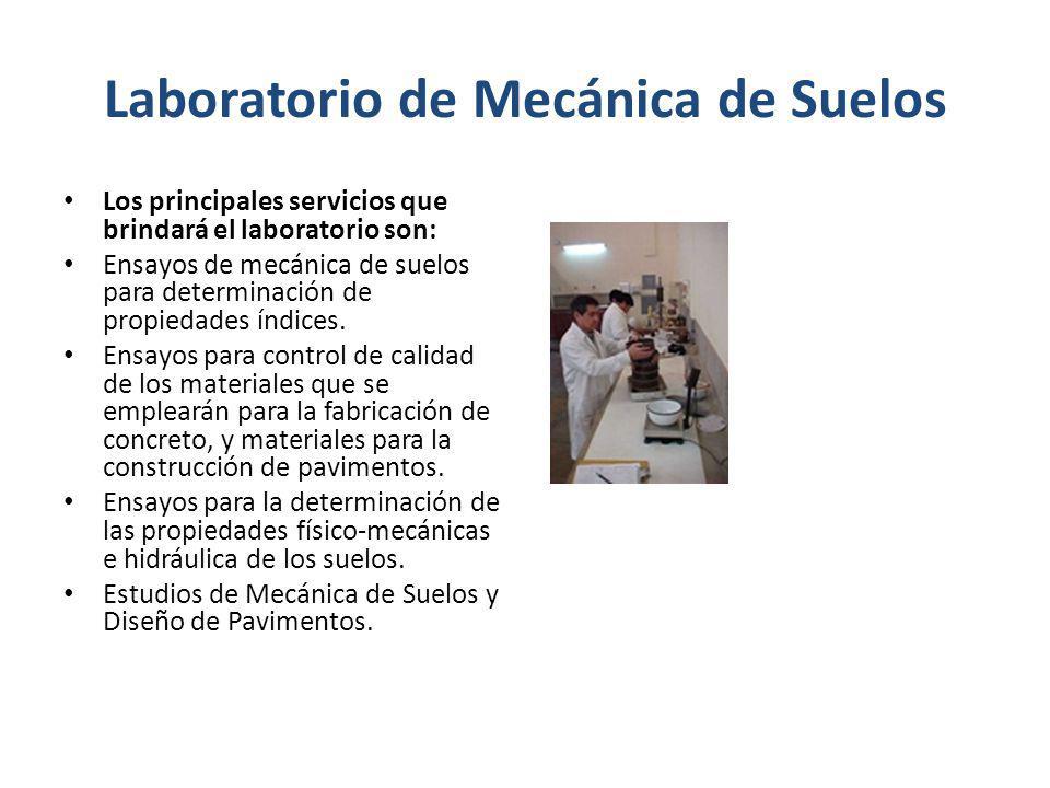 Laboratorio de Mecánica de Suelos Los principales servicios que brindará el laboratorio son: Ensayos de mecánica de suelos para determinación de propi