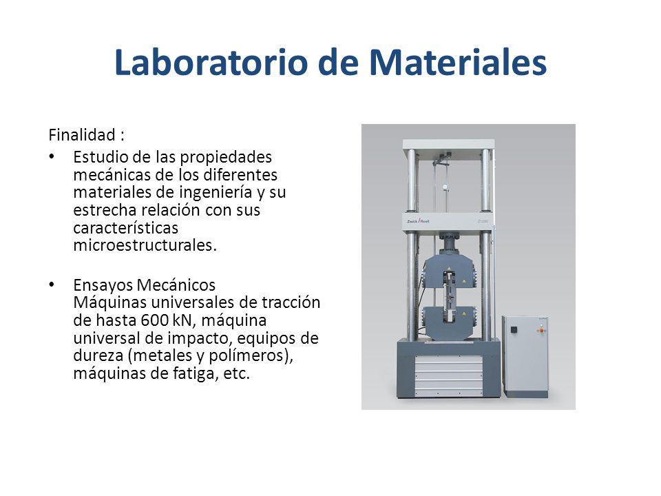 Laboratorio de Materiales Finalidad : Estudio de las propiedades mecánicas de los diferentes materiales de ingeniería y su estrecha relación con sus c