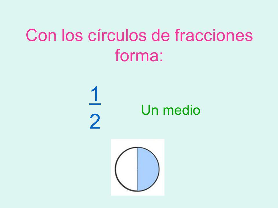 Con los círculos de fracciones forma: 3 4 Tres cuartos