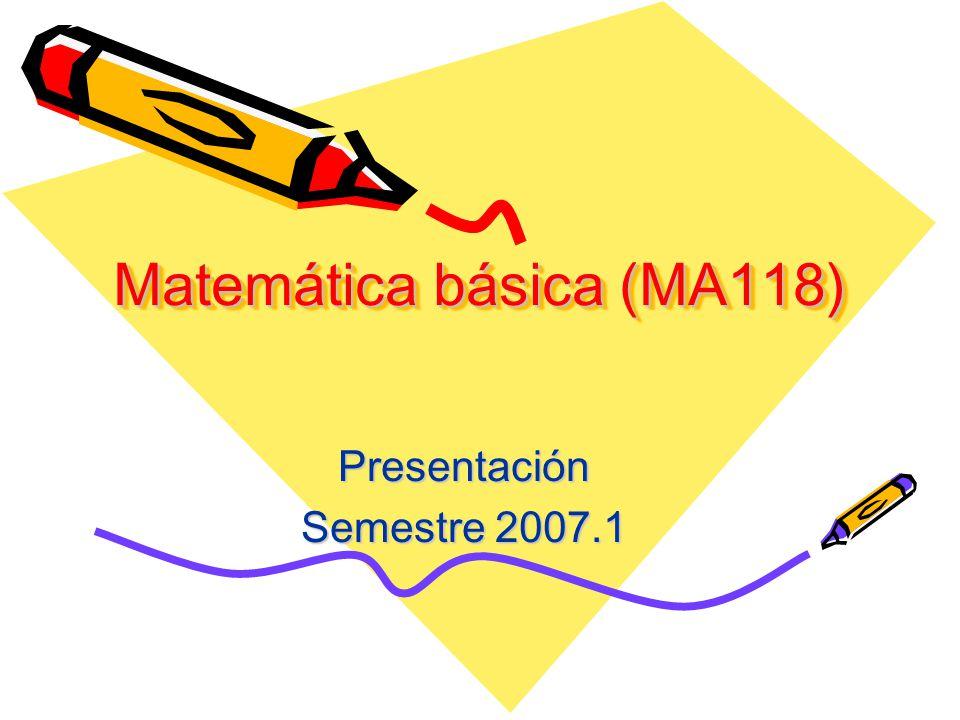 Matemática básica (MA118) Presentación Semestre 2007.1