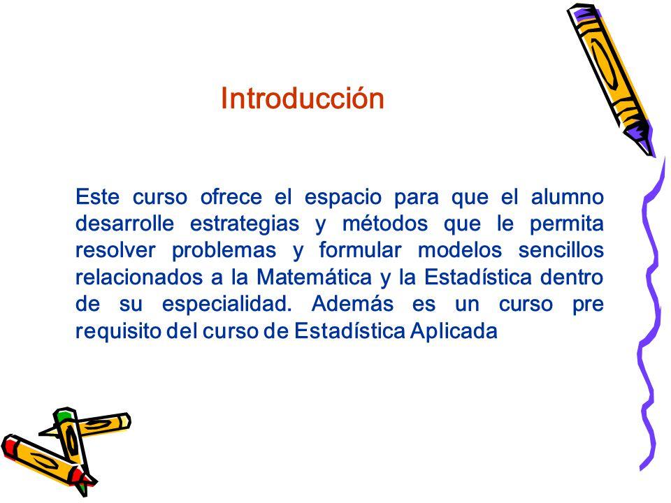 Introducción Este curso ofrece el espacio para que el alumno desarrolle estrategias y métodos que le permita resolver problemas y formular modelos sen