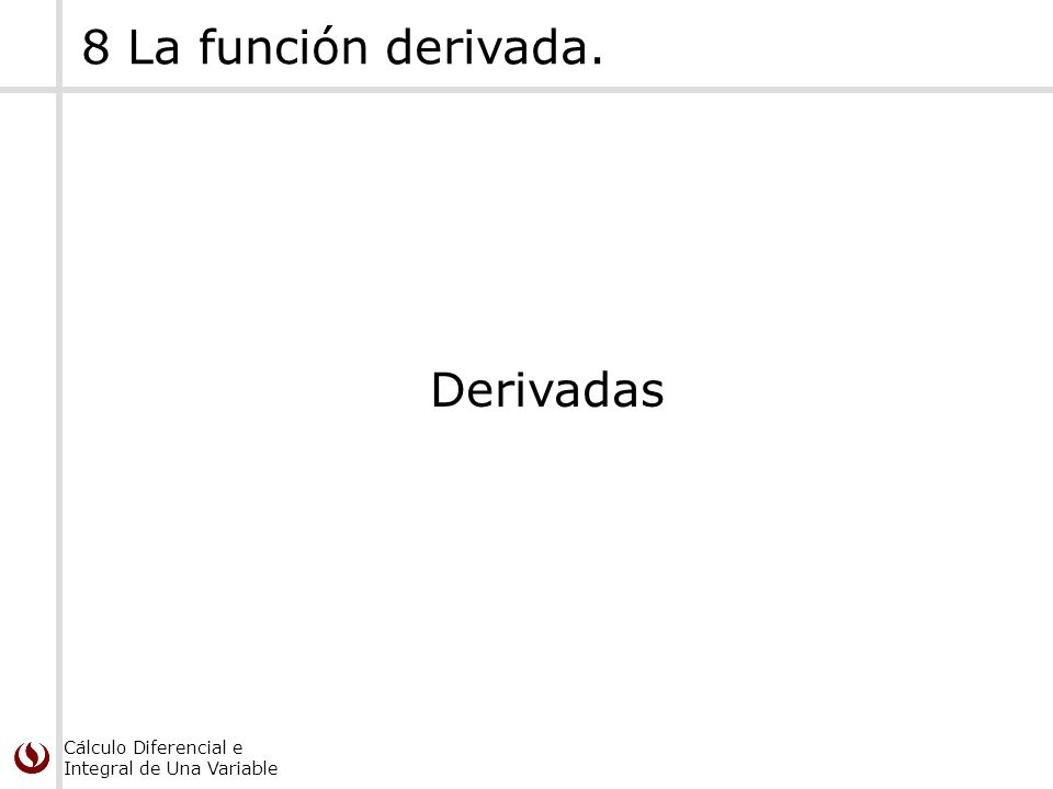 Cálculo Diferencial e Integral de Una Variable 8 La función derivada. Derivadas
