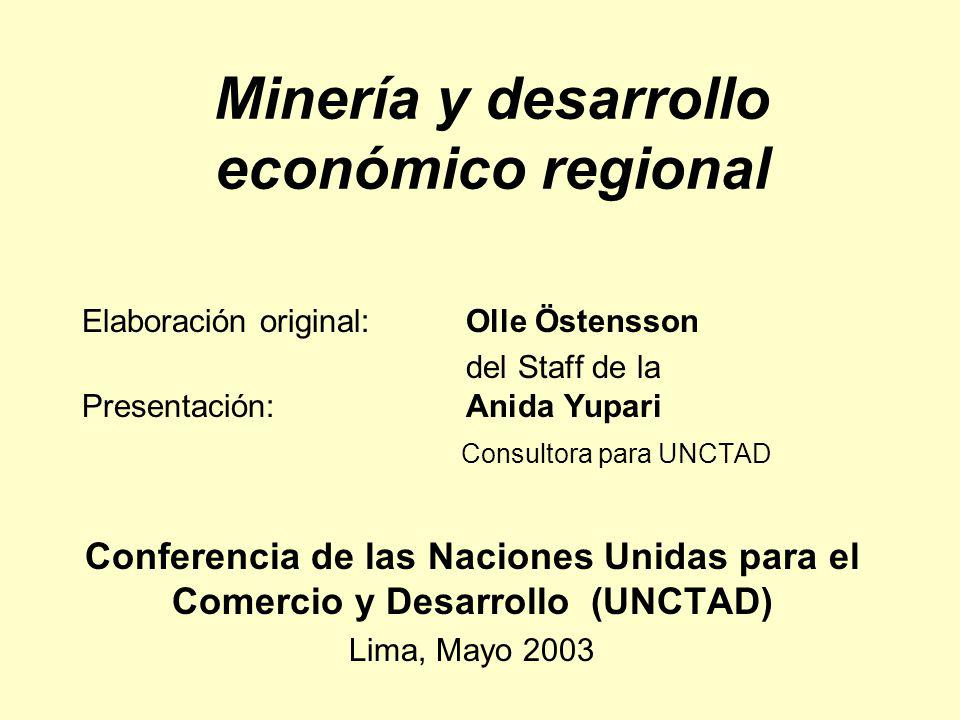 Minería y desarrollo económico regional Elaboración original: Olle Östensson del Staff de la Presentación: Anida Yupari Consultora para UNCTAD Confere