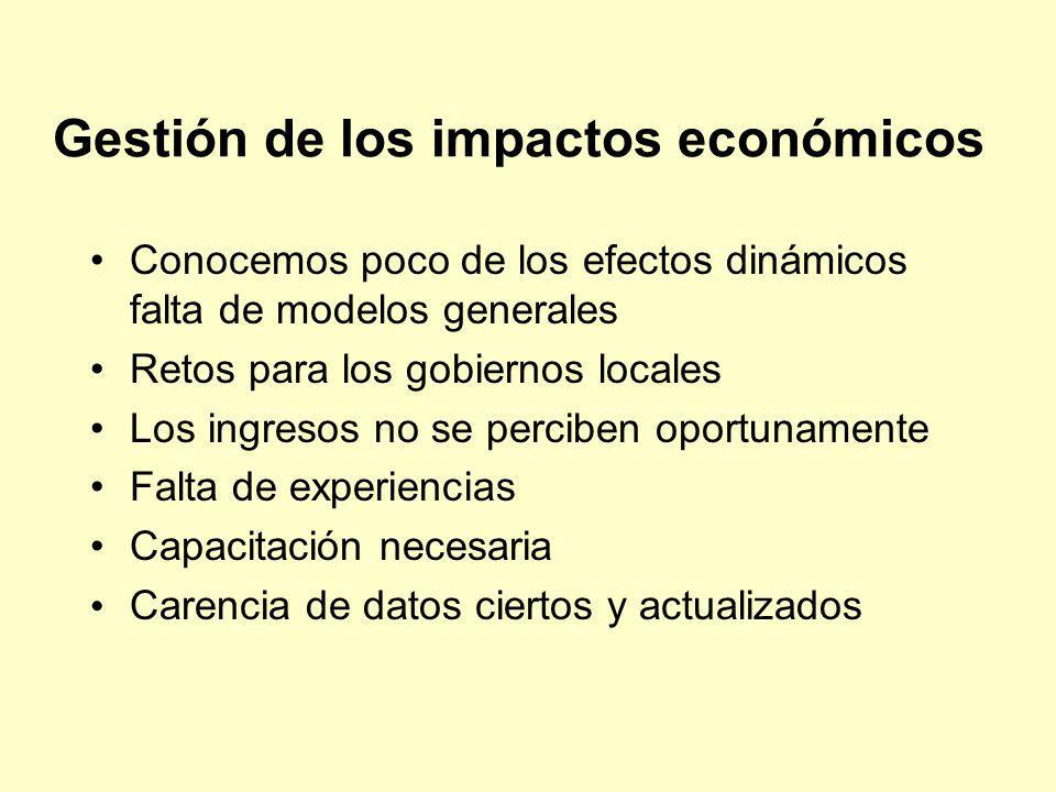 Gestión de los impactos económicos Conocemos poco de los efectos dinámicos falta de modelos generales Retos para los gobiernos locales Los ingresos no