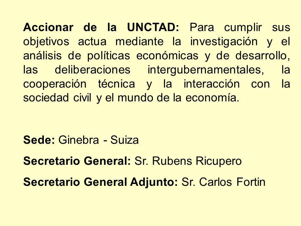 Accionar de la UNCTAD: Para cumplir sus objetivos actua mediante la investigación y el análisis de políticas económicas y de desarrollo, las deliberac