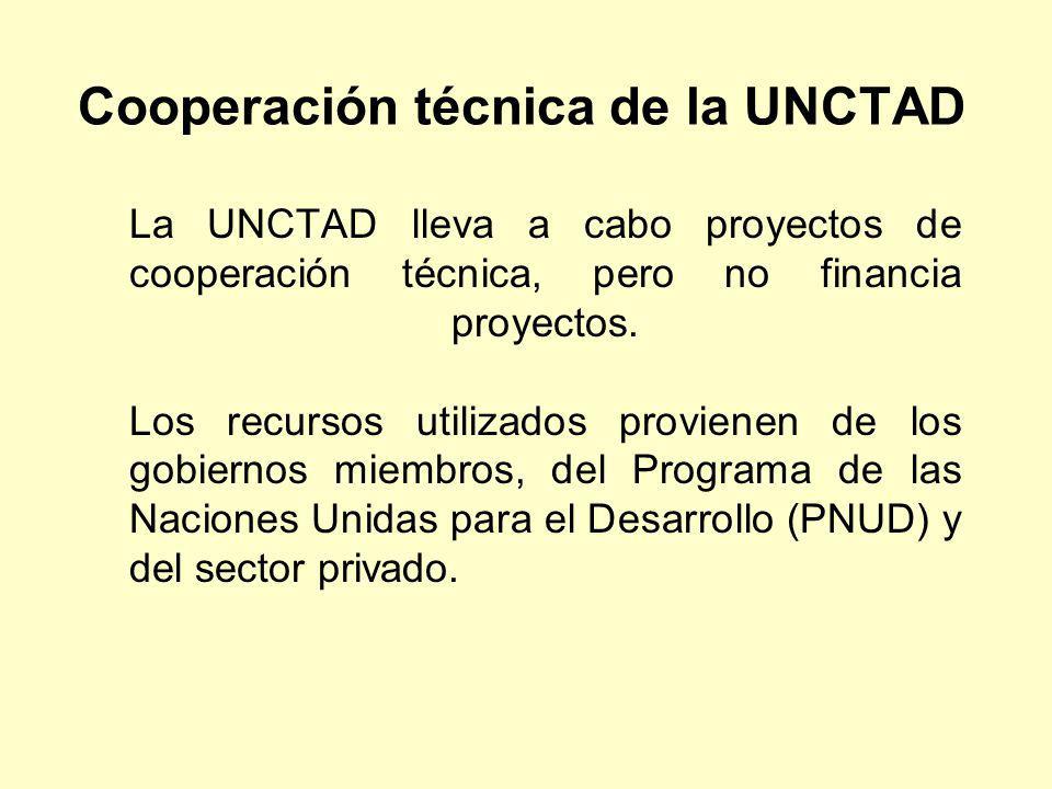 Cooperación técnica de la UNCTAD La UNCTAD lleva a cabo proyectos de cooperación técnica, pero no financia proyectos. Los recursos utilizados proviene