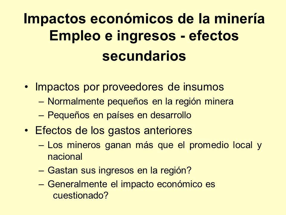 Impactos económicos de la minería Empleo e ingresos - efectos secundarios Impactos por proveedores de insumos –Normalmente pequeños en la región miner