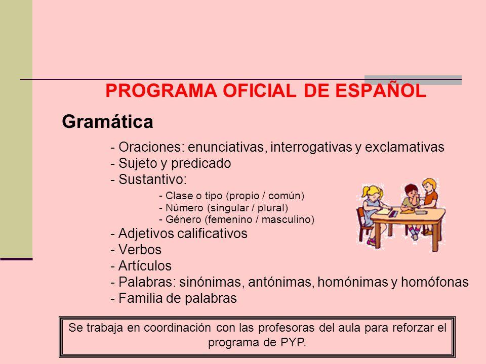 PROGRAMA OFICIAL DE ESPAÑOL Gramática - Oraciones: enunciativas, interrogativas y exclamativas - Sujeto y predicado - Sustantivo: - Clase o tipo (prop