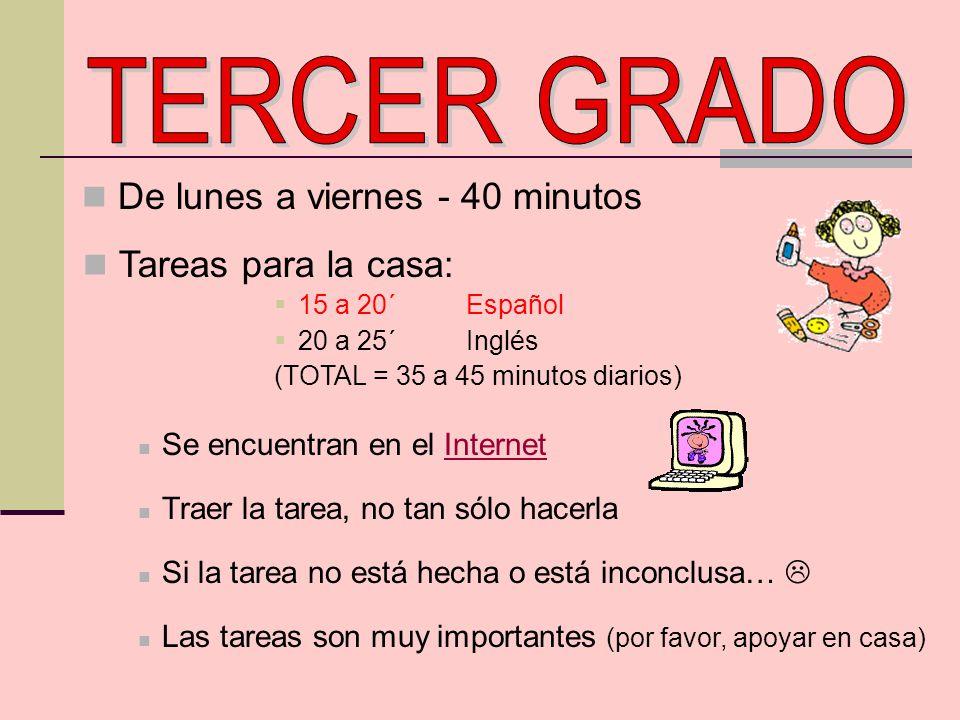 De lunes a viernes - 40 minutos Tareas para la casa: 15 a 20´ Español 20 a 25´Inglés (TOTAL = 35 a 45 minutos diarios) Se encuentran en el InternetInt