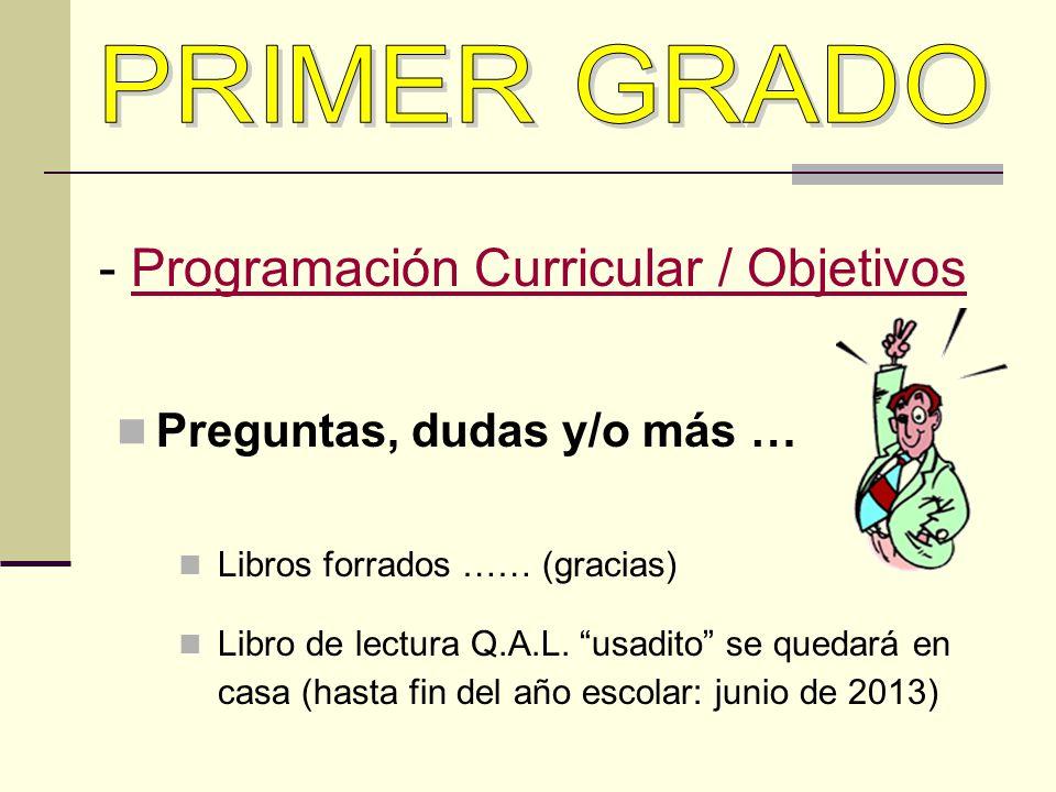 Preguntas, dudas y/o más … Libros forrados …… (gracias) Libro de lectura Q.A.L. usadito se quedará en casa (hasta fin del año escolar: junio de 2013)