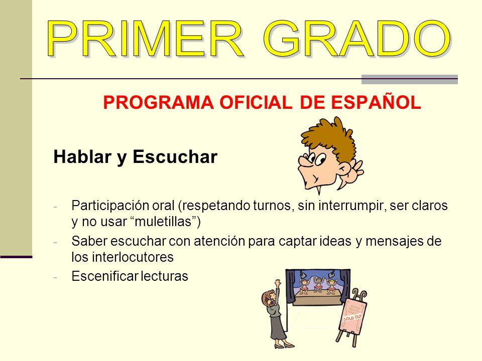 PROGRAMA OFICIAL DE ESPAÑOL Hablar y Escuchar - Participación oral (respetando turnos, sin interrumpir, ser claros y no usar muletillas) - Saber escuc