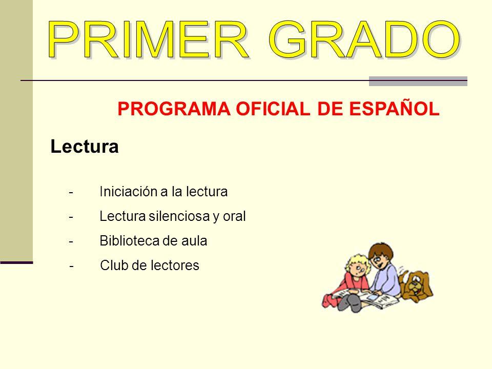 PROGRAMA OFICIAL DE ESPAÑOL Lectura -Iniciación a la lectura -Lectura silenciosa y oral -Biblioteca de aula - Club de lectores