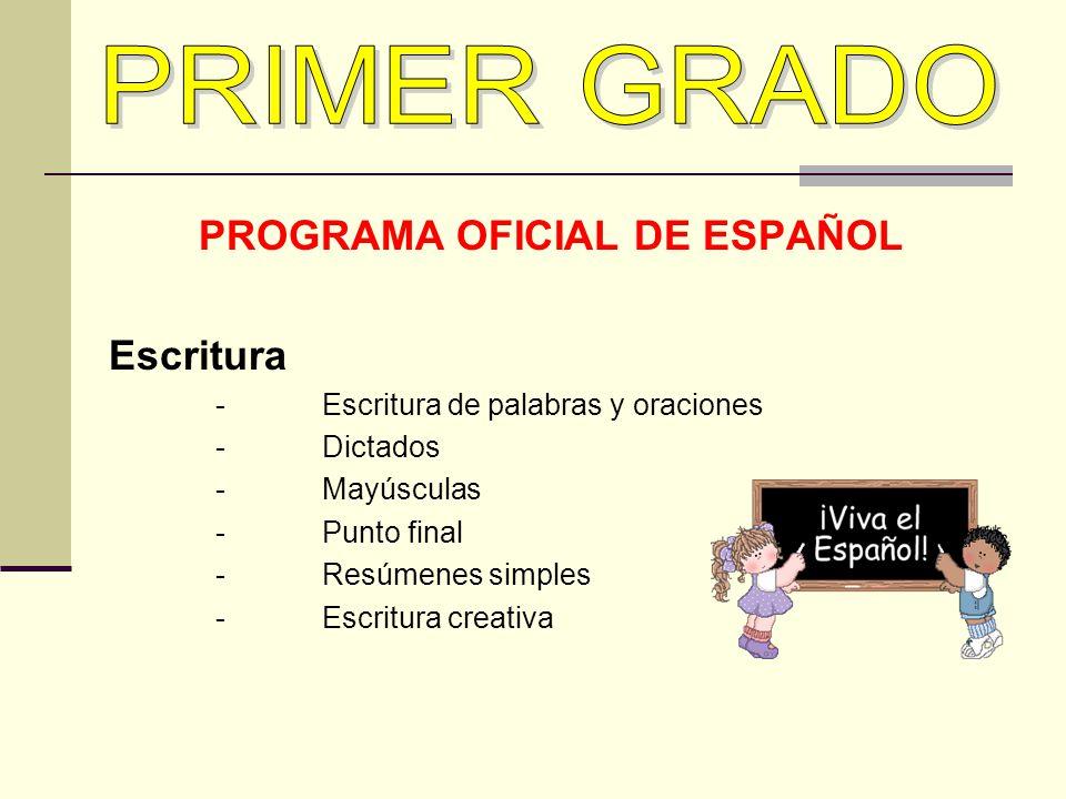 PROGRAMA OFICIAL DE ESPAÑOL Escritura -Escritura de palabras y oraciones -Dictados -Mayúsculas -Punto final -Resúmenes simples -Escritura creativa