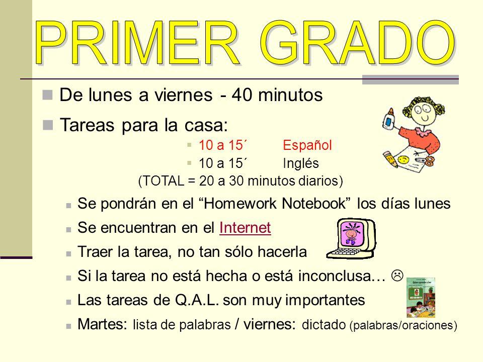 De lunes a viernes - 40 minutos Tareas para la casa: 10 a 15´ Español 10 a 15´Inglés (TOTAL = 20 a 30 minutos diarios) Se pondrán en el Homework Noteb