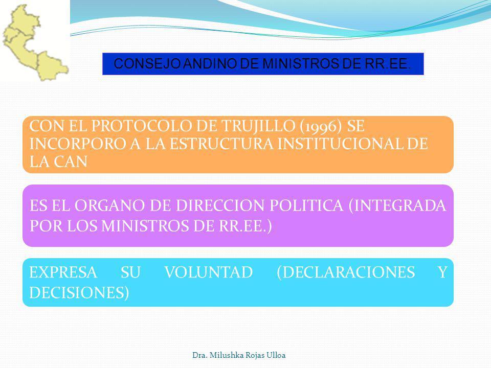 Dra. Milushka Rojas Ulloa CONSEJO ANDINO DE MINISTROS DE RR.EE. CON EL PROTOCOLO DE TRUJILLO (1996) SE INCORPORO A LA ESTRUCTURA INSTITUCIONAL DE LA C