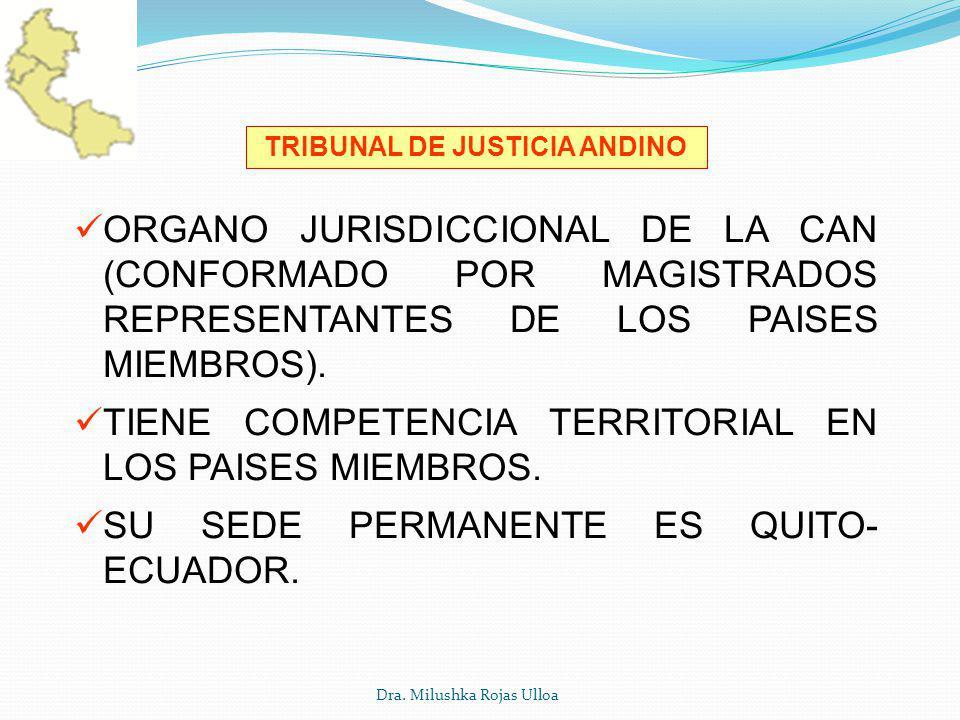 Dra. Milushka Rojas Ulloa TRIBUNAL DE JUSTICIA ANDINO ORGANO JURISDICCIONAL DE LA CAN (CONFORMADO POR MAGISTRADOS REPRESENTANTES DE LOS PAISES MIEMBRO