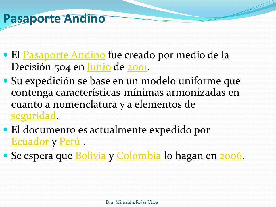 Dra. Milushka Rojas Ulloa Pasaporte Andino El Pasaporte Andino fue creado por medio de la Decisión 504 en Junio de 2001.Pasaporte AndinoJunio2001 Su e