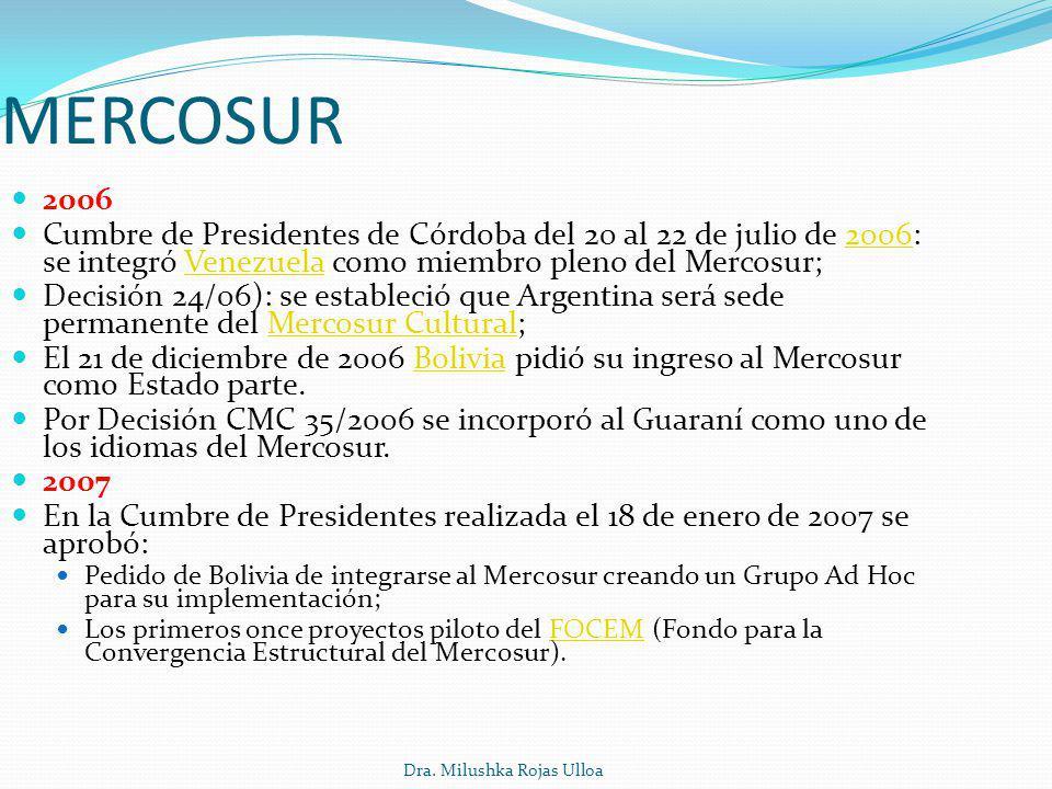 Dra. Milushka Rojas Ulloa MERCOSUR 2006 Cumbre de Presidentes de Córdoba del 20 al 22 de julio de 2006: se integró Venezuela como miembro pleno del Me