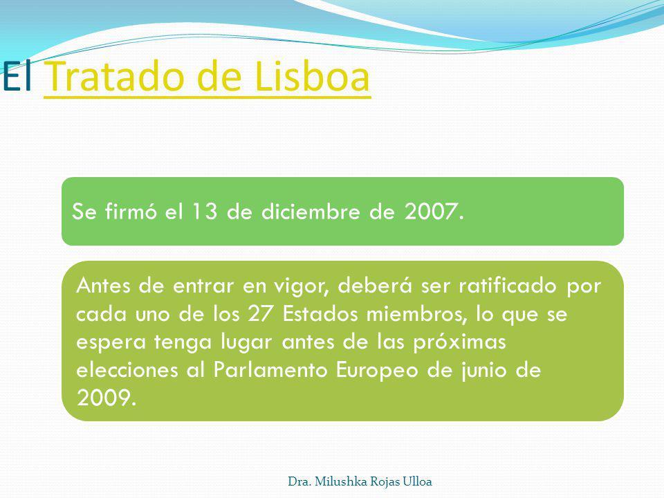 El Tratado de LisboaTratado de Lisboa Dra. Milushka Rojas Ulloa Se firmó el 13 de diciembre de 2007. Antes de entrar en vigor, deberá ser ratificado p