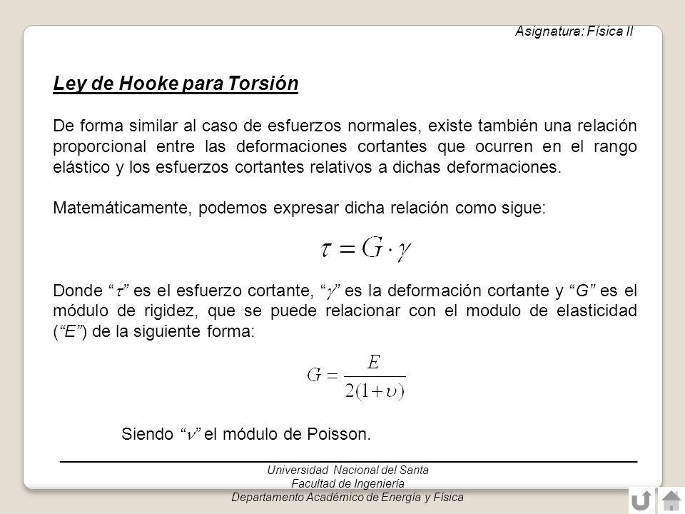 ______________________________________________________________________________ Universidad Nacional del Santa Facultad de Ingeniería Departamento Académico de Energía y Física Asignatura: Física II Relaciones entre par torsor, potencia y velocidad angular : velocidad angular (radianes por unidad de tiempo) T: Par torsor al que está sometido la barra circular P: Potencia m: relación de transmisión