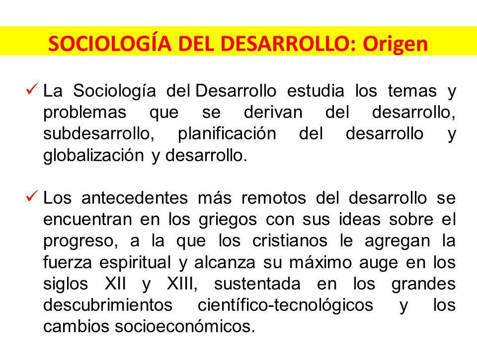 SOCIOLOGÍA DEL DESARROLLO: Origen La Sociología del Desarrollo estudia los temas y problemas que se derivan del desarrollo, subdesarrollo, planificación del desarrollo y globalización y desarrollo.