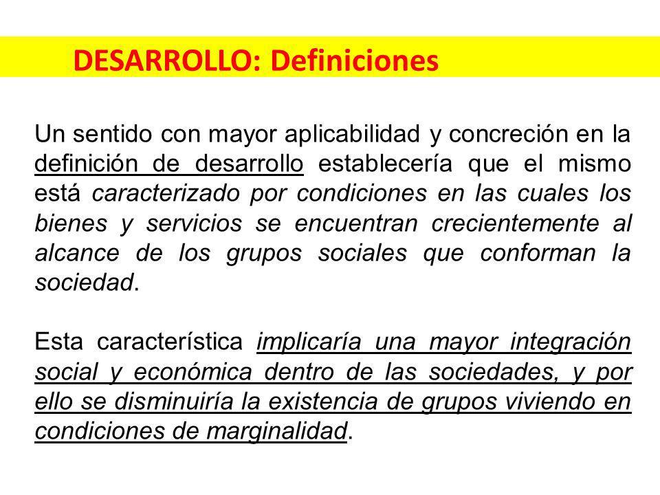 DESARROLLO: Definiciones Un sentido con mayor aplicabilidad y concreción en la definición de desarrollo establecería que el mismo está caracterizado p